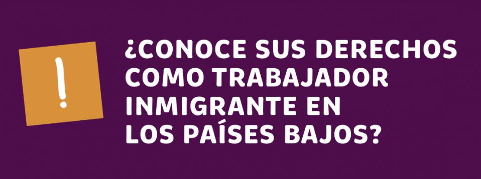 cover ¿CONOCE SUS DERECHOS COMO TRABAJADOR INMIGRANTE EN LOS PAÍSES BAJOS?
